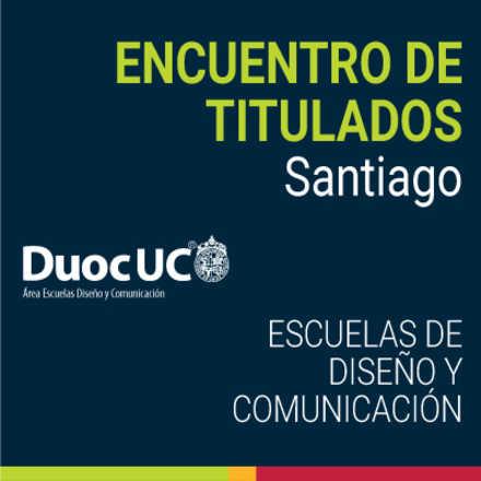 Encuentro de Titulados Diseño y Comunicación Duoc UC - Santiago